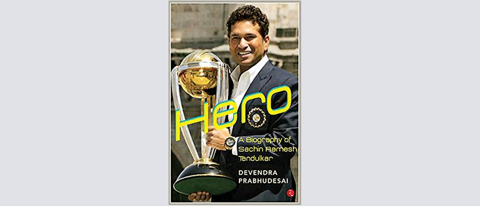 Hero, A Biography of Sachin Ramesh Tendulkar